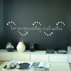 home quotes time you enjoy wasting is not wasted quotes wall decals