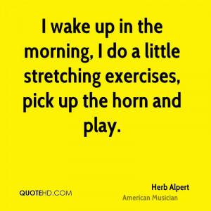 herb-alpert-musician-i-wake-up-in-the-morning-i-do-a-little.jpg