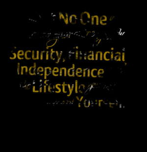 There is No One who would guarantee you the Security, Financial ...