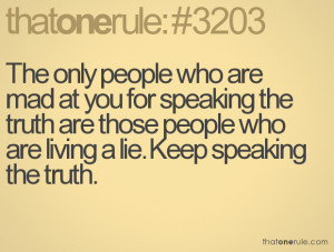 ... truth are those people who are living a lie. Keep speaking the truth