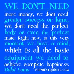 We don't need more money, we don't need greater success or fame, we ...