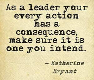 Actions And Consequences - Leadership Quote