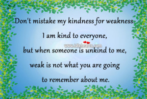 Search Results for: Dont Mistake My Kindness For Weakness