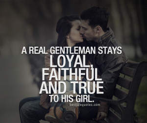 real gentleman stay loyal to his girl