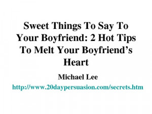 Sweet Things To Say To Your Boyfriend: 2 Hot Tips To Melt Your ...