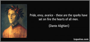 Pride, envy, avarice - these are the sparks have set on fire the ...