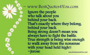 Ignore the people who talk about you behind your back. That's ...
