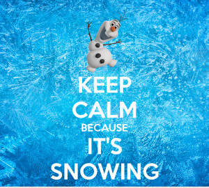KEEP CALM BECAUSE IT'S SNOWING