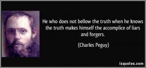 ... makes himself the accomplice of liars and forgers. - Charles Peguy