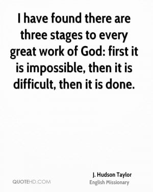 have found there are three stages to every great work of God: first ...