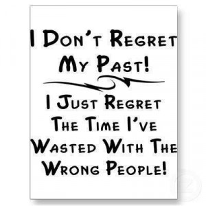 don't regret my past I just regret the time I've wasted with the ...