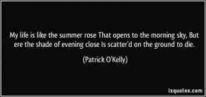 My life is like the summer rose That opens to the morning sky, But ere ...