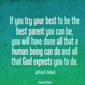 ... , Jeffrey R Holland Quotes, Families, Parents Quotes, God Expecting