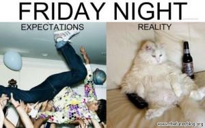 friday night expectation reality funny lol