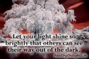 inspirational quotes-let your light shine so brightly so that others ...