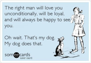 The Right Man Will Love You Unconditionally, Will Be Loyal, And Will ...