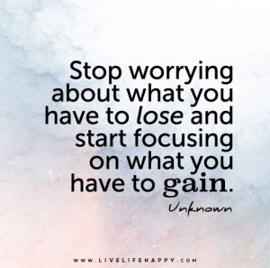Stop Worrying About What You Have to Lose Quotes