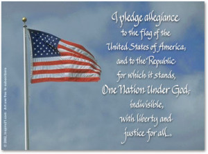 pledge allegiance to the flag of the United States of America, and ...