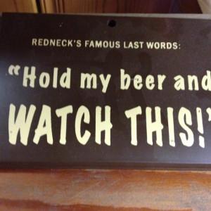 Redneck's famous last words