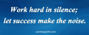 Motivational Quote: Work hard in silence; let success make the noise.
