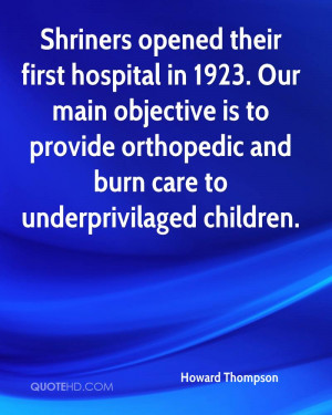 Shriners opened their first hospital in 1923. Our main objective is to ...