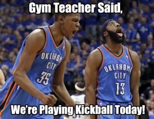 Gym Teacher Said We're Playing Kickball Today