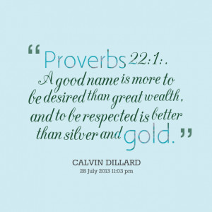 Quotes Picture: proverbs 22:1: a good name is more to be desired than ...