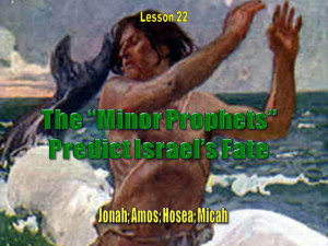 Old Testament Lesson 22, PowerPoint: Minor Prophets and Israel's Fate ...