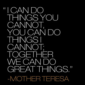 can do things you cannot, you can do things I cannot, together we can ...