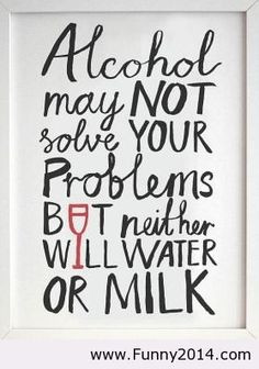 Friends And Drinking Quotes Or milk - alcohol quote