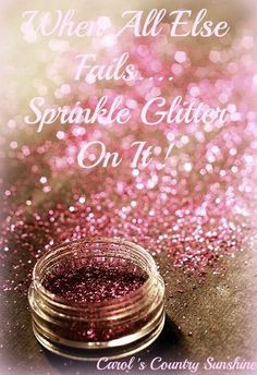Sprinkle glitter on it quote via Carol's Country Sunshine on Facebook ...