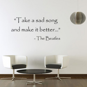 take a sad song and make it better the beatles picture quote