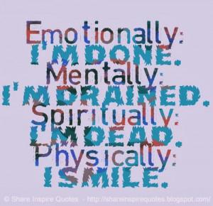 Emotionally: I'm done. Mentally: I'm drained. Spiritually: I'm dead ...