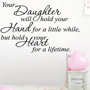 Your Daughter Will Hold Your Hand For A Little While But Hold Your ...