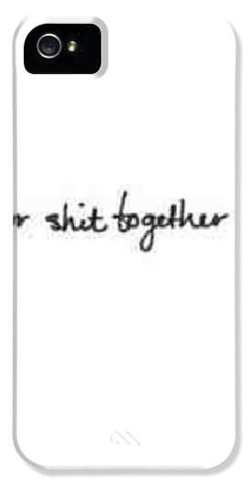 Quotes Iphone Cases - Get Your Shit Together Mate.. #quote iPhone Case ...