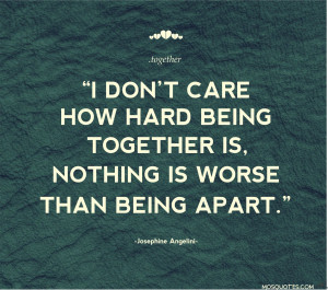 don t care how hard being together is nothing is worse than being ...