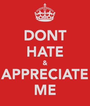 Dont Hate And Appreciate
