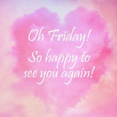 ... fridays xx inpsi quotes hello friday tgif hello friday # friday