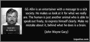 GG Allin is an entertainer with a message to a sick society. He makes ...