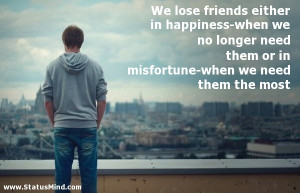 ... need them or in misfortune-when we need them the most - Friends Quotes