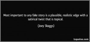 ... realistic edge with a satirical twist that is topical. - Joey Skaggs