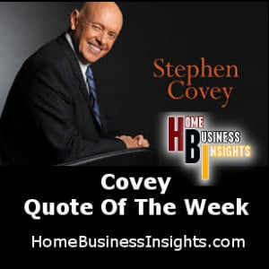 Home business insights-stephen Covey Quotes