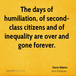 The days of humiliation, of second-class citizens and of inequality ...