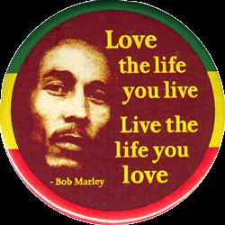 MG1050 - Love The Life You Live, Live The Life You Love - Bob Marley ...