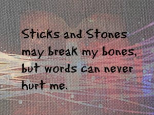 Sticks And Stones May Break