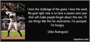 quote-i-love-the-challenge-of-the-game-i-love-the-work-my-goal-right ...