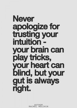 ... Picture Quotes...: Never apologize for trusting your intuition