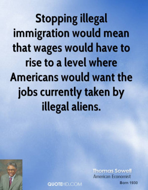 Stopping illegal immigration would mean that wages would have to rise ...