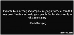 want to keep meeting new people, enlarging my circle of friends. I ...
