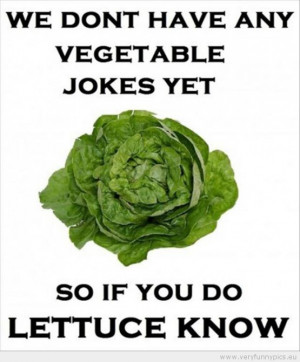 Funny Picture - We don't have any vegetable jokes yet so if you du ...